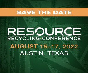 Resource Recycling Conference - August 15-17, 2022 - Austin Texas
